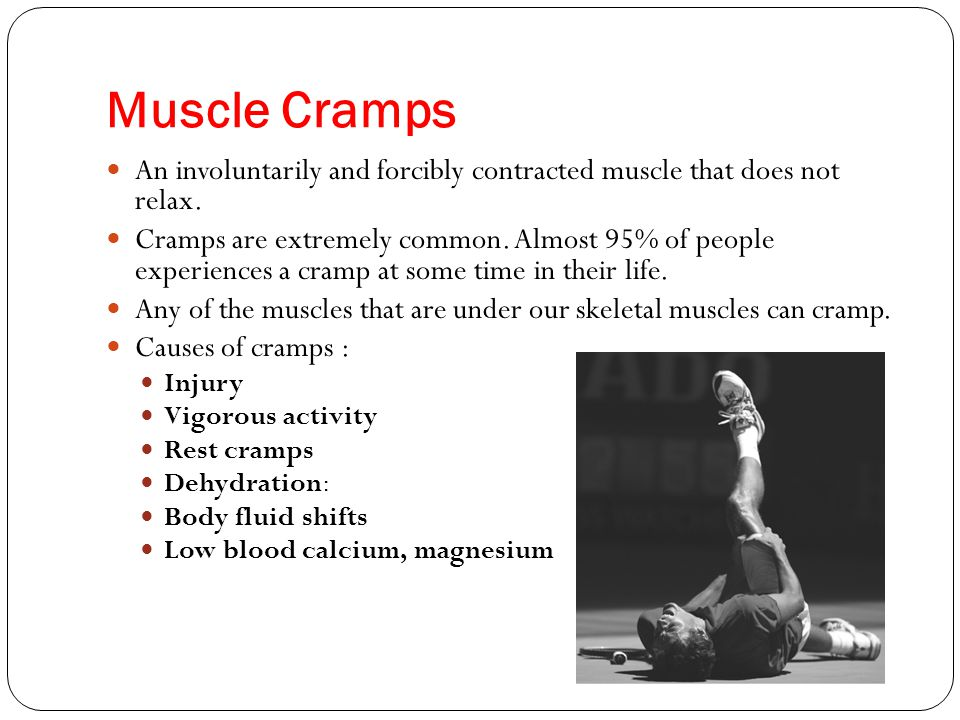 Muscle Cramps An involuntarily and forcibly contracted muscle that does not relax.