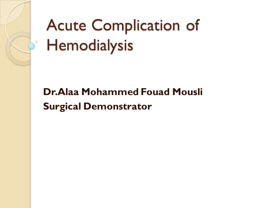 Acute Complication of Hemodialysis Dr.Alaa Mohammed Fouad Mousli Surgical Demonstrator