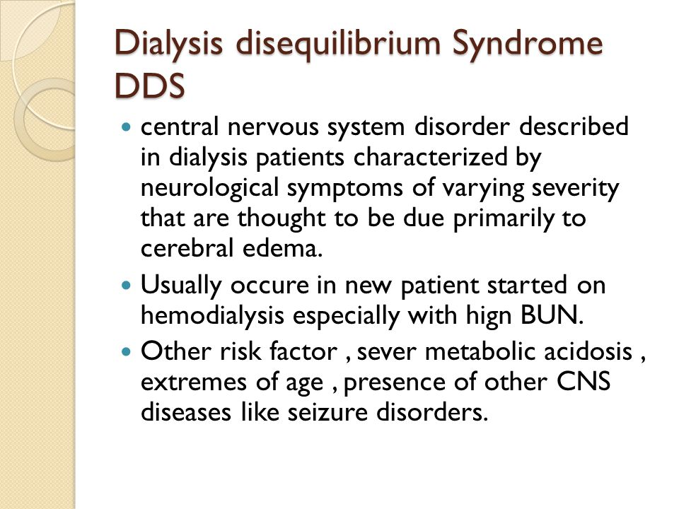Dialysis disequilibrium Syndrome DDS central nervous system disorder described in dialysis patients characterized by neurological symptoms of varying