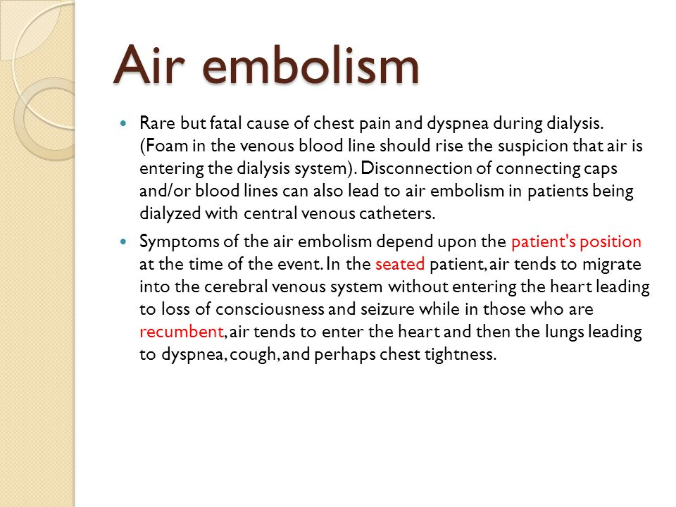 Air embolism Rare but fatal cause of chest pain and dyspnea during dialysis. (Foam in the venous blood line should rise the suspicion that air is ente