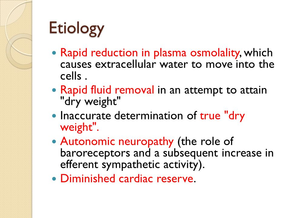 Etiology Rapid reduction in plasma osmolality, which causes extracellular water to move into the cells. Rapid fluid removal in an attempt to attain