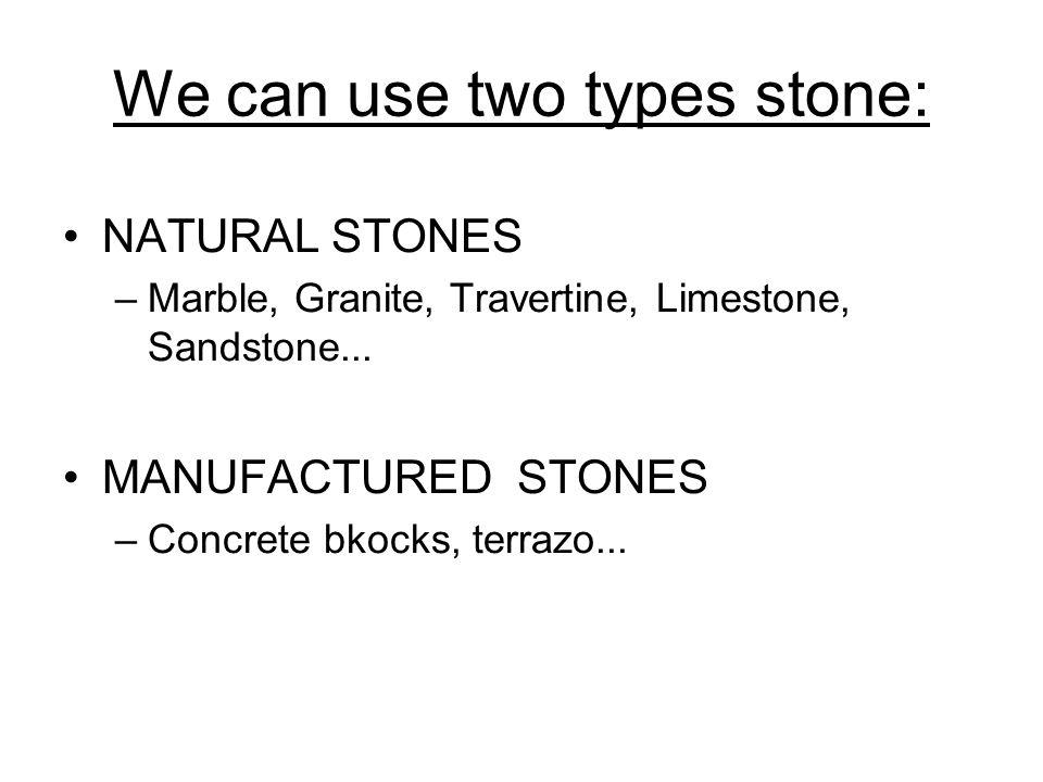 We can use two types stone: NATURAL STONES –Marble, Granite, Travertine, Limestone, Sandstone... MANUFACTURED STONES –Concrete bkocks, terrazo...
