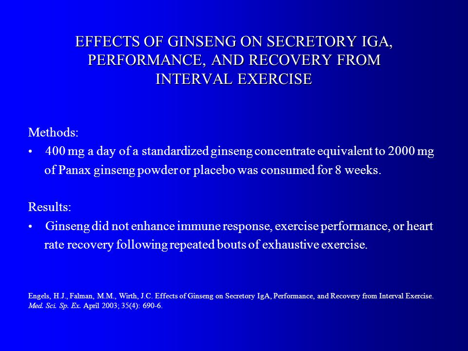 EFFECTS OF GINSENG ON SECRETORY IGA, PERFORMANCE, AND RECOVERY FROM INTERVAL EXERCISE Methods: 400 mg a day of a standardized ginseng concentrate equivalent to 2000 mg of Panax ginseng powder or placebo was consumed for 8 weeks.