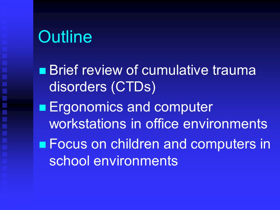 Outline Brief review of cumulative trauma disorders (CTDs) Ergonomics and computer workstations in office environments Focus on children and computers in school environments