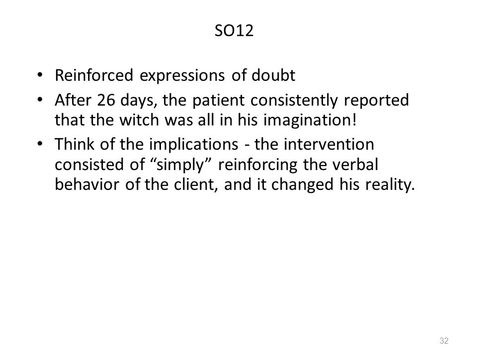 SO12 Reinforced expressions of doubt After 26 days, the patient consistently reported that the witch was all in his imagination.