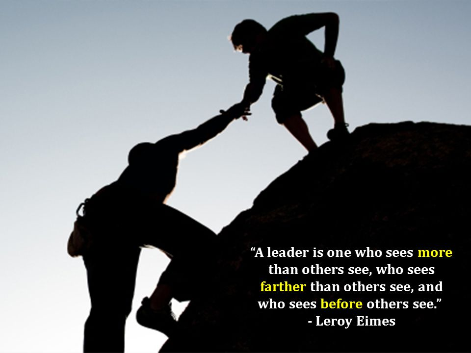 A leader is one who sees more than others see, who sees farther than others see, and who sees before others see. - Leroy Eimes