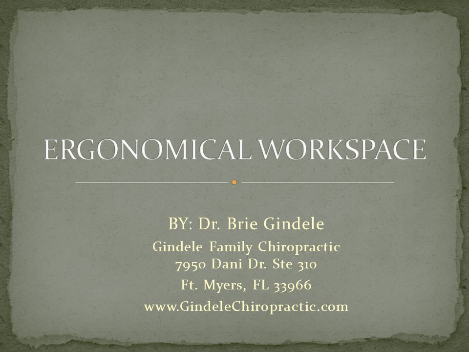 BY: Dr. Brie Gindele Gindele Family Chiropractic 7950 Dani Dr. Ste 310 Ft. Myers, FL 33966 www.GindeleChiropractic.com