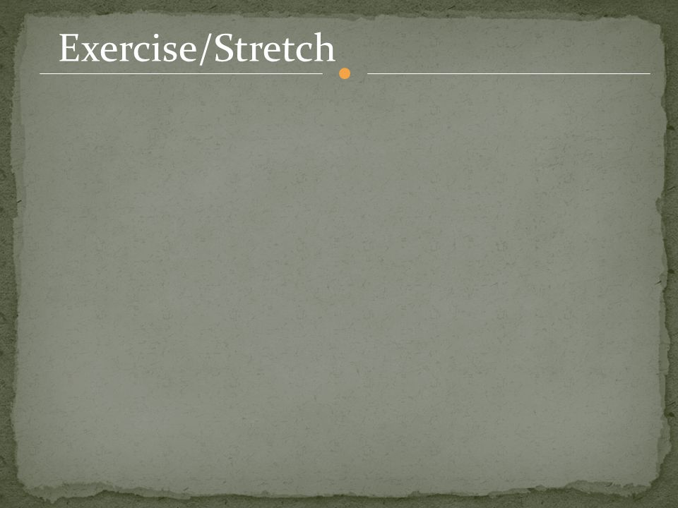 Exercise/Stretch