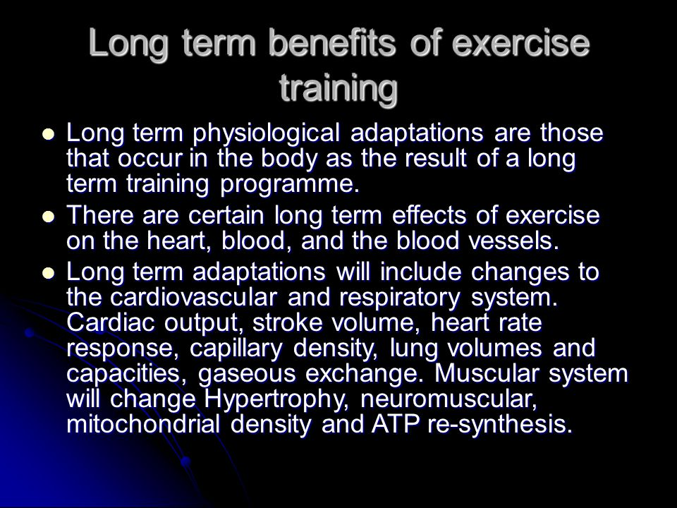 Long term benefits of exercise training Long term physiological adaptations are those that occur in the body as the result of a long term training pro