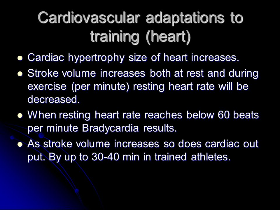 Cardiovascular adaptations to training (heart) Cardiac hypertrophy size of heart increases. Cardiac hypertrophy size of heart increases. Stroke volume