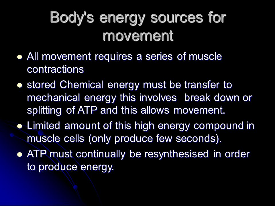 Body's energy sources for movement All movement requires a series of muscle contractions All movement requires a series of muscle contractions stored