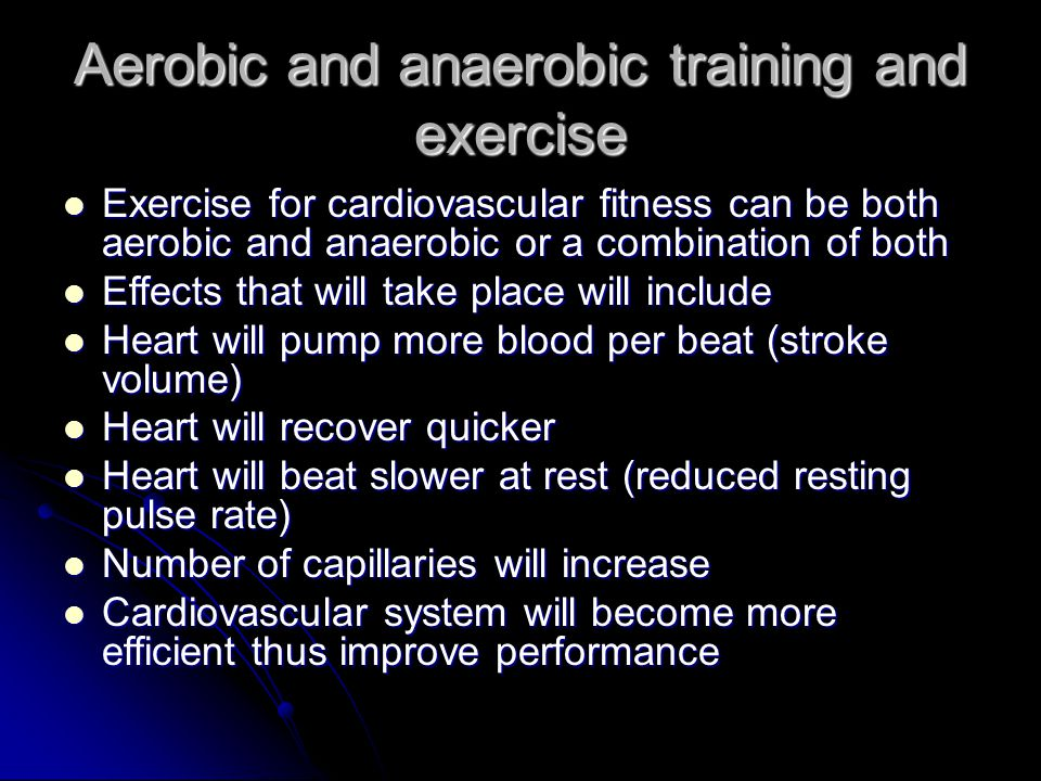 Aerobic and anaerobic Aerobic fitness will help in endurance events Aerobic fitness will help in endurance events Anaerobic will help in events with short fast bursts of energy examples include up to 400m sprint.