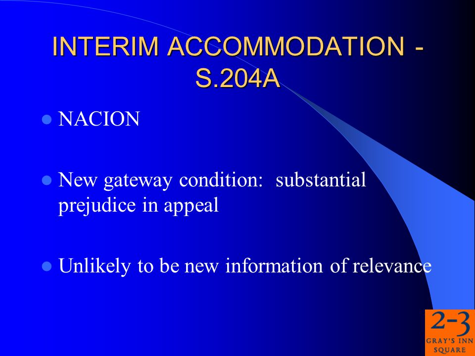 INTERIM ACCOMMODATION - S.204A NACION New gateway condition: substantial prejudice in appeal Unlikely to be new information of relevance
