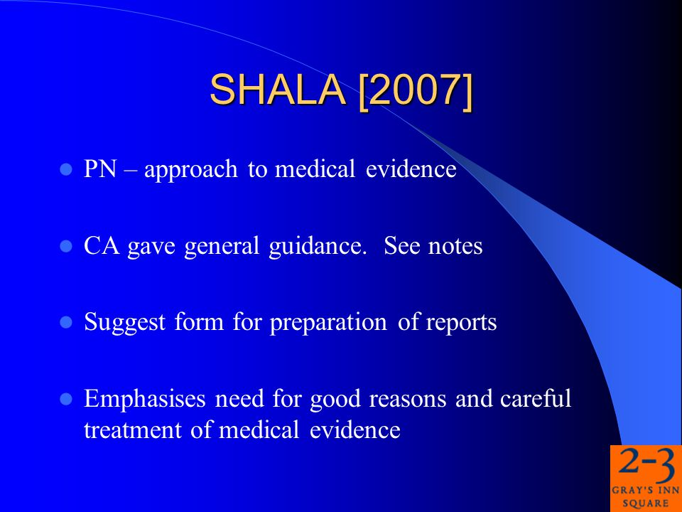 SHALA [2007] PN – approach to medical evidence CA gave general guidance.