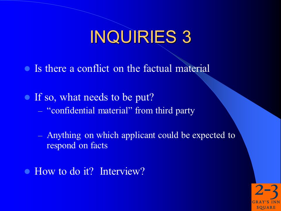 INQUIRIES 3 Is there a conflict on the factual material If so, what needs to be put.