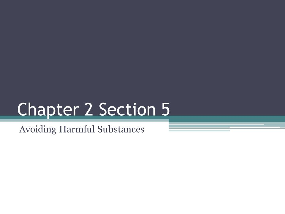 Chapter 2 Section 5 Avoiding Harmful Substances