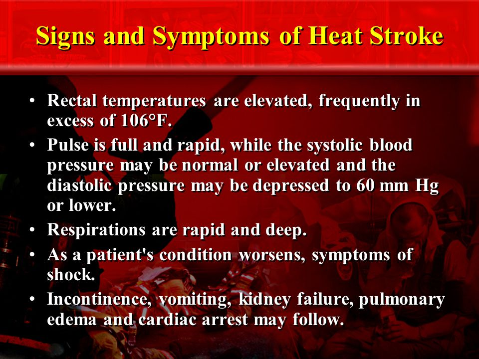 Signs and Symptoms of Heat Stroke Rectal temperatures are elevated, frequently in excess of 106°F.