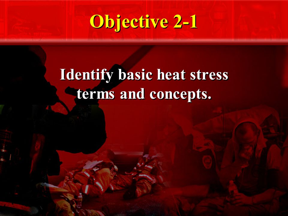 Objective 2-1 Identify basic heat stress terms and concepts.