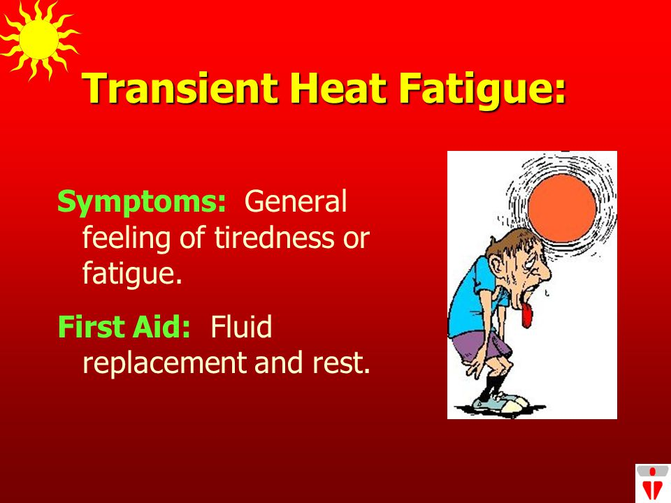 Symptoms: General feeling of tiredness or fatigue.