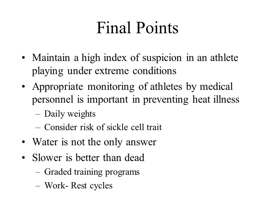 Final Points Maintain a high index of suspicion in an athlete playing under extreme conditions Appropriate monitoring of athletes by medical personnel