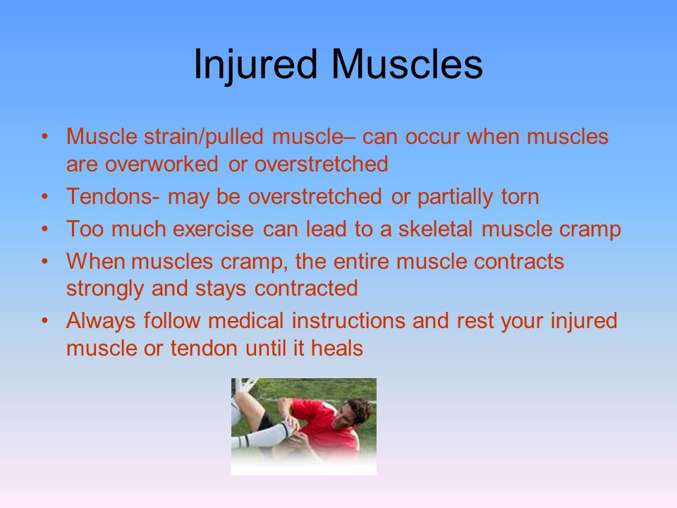 Injured Muscles Muscle strain/pulled muscle– can occur when muscles are overworked or overstretched Tendons- may be overstretched or partially torn To