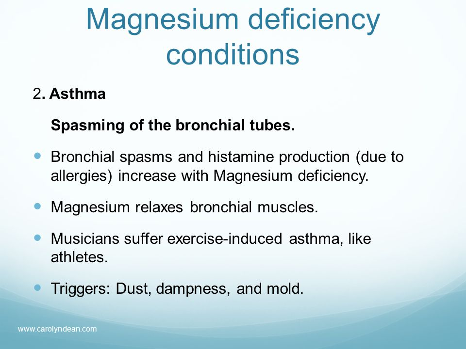 Magnesium deficiency conditions 2. Asthma Spasming of the bronchial tubes.