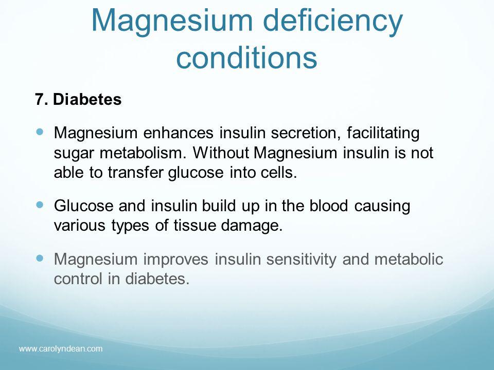 Magnesium deficiency conditions 7.