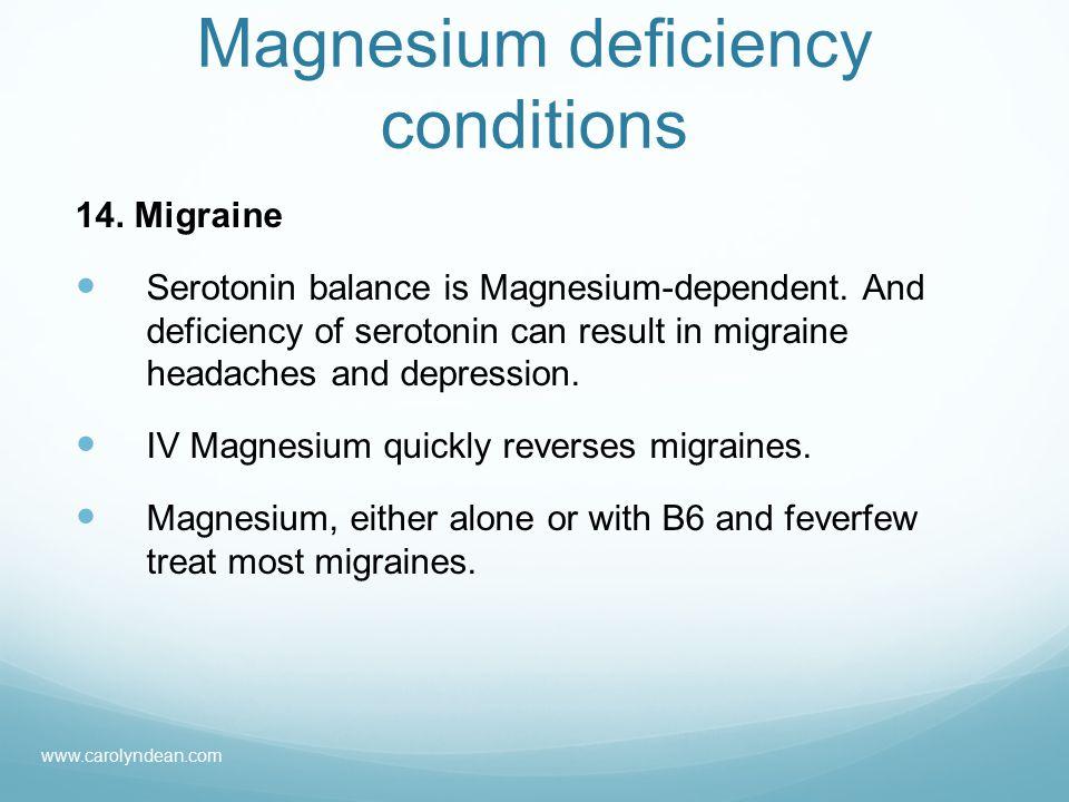 Magnesium deficiency conditions 14. Migraine Serotonin balance is Magnesium-dependent.