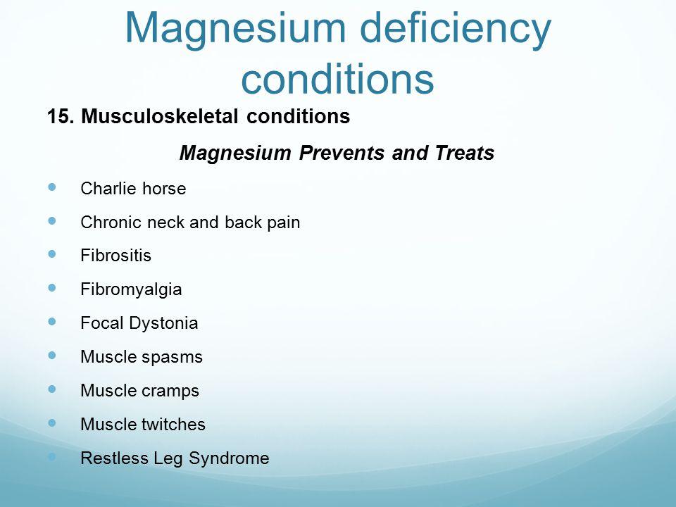Magnesium deficiency conditions 15.