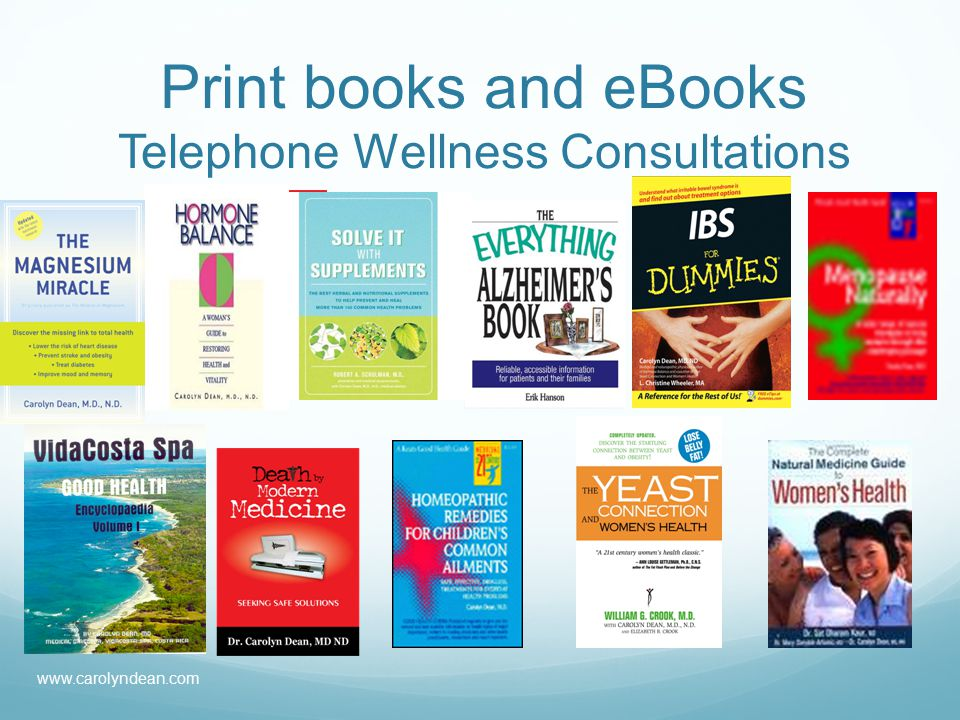 Print books and eBooks Telephone Wellness Consultations www.carolyndean.com