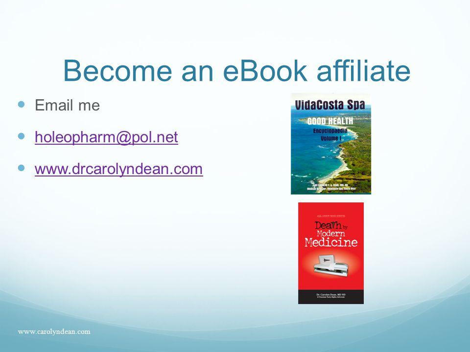 Become an eBook affiliate Email me holeopharm@pol.net www.drcarolyndean.com www.carolyndean.com
