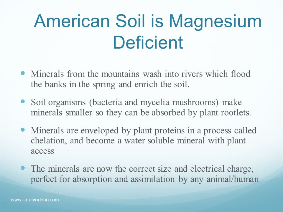 American Soil is Magnesium Deficient Minerals from the mountains wash into rivers which flood the banks in the spring and enrich the soil.