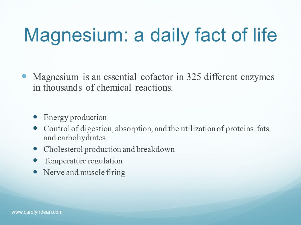 Magnesium: a daily fact of life Magnesium is an essential cofactor in 325 different enzymes in thousands of chemical reactions.
