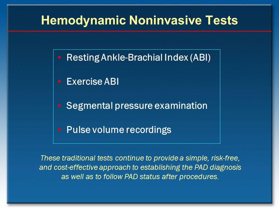 Hemodynamic Noninvasive Tests Resting Ankle-Brachial Index (ABI) Exercise ABI Segmental pressure examination Pulse volume recordings These traditional