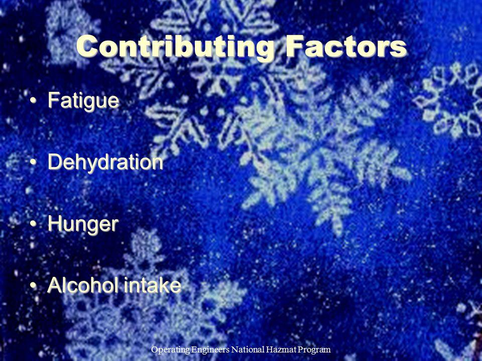 Operating Engineers National Hazmat Program Contributing Factors FatigueFatigue DehydrationDehydration HungerHunger Alcohol intakeAlcohol intake