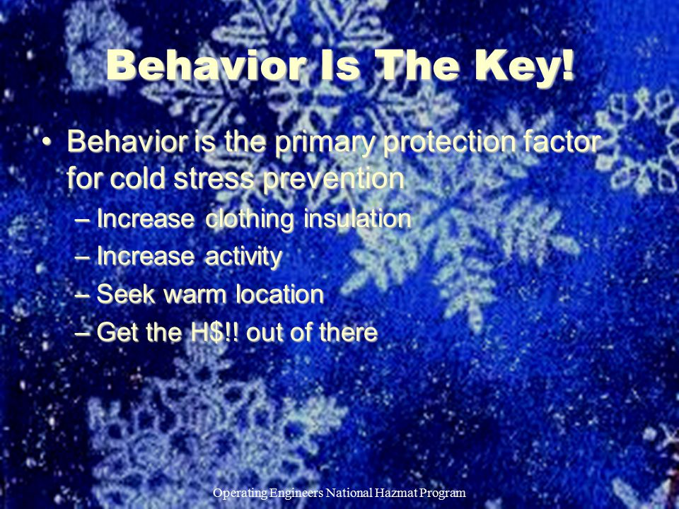 Operating Engineers National Hazmat Program Behavior Is The Key! Behavior is the primary protection factor for cold stress preventionBehavior is the p