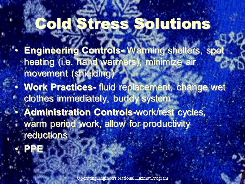 Operating Engineers National Hazmat Program Cold Stress Solutions Engineering Controls- Warming shelters, spot heating (i.e.