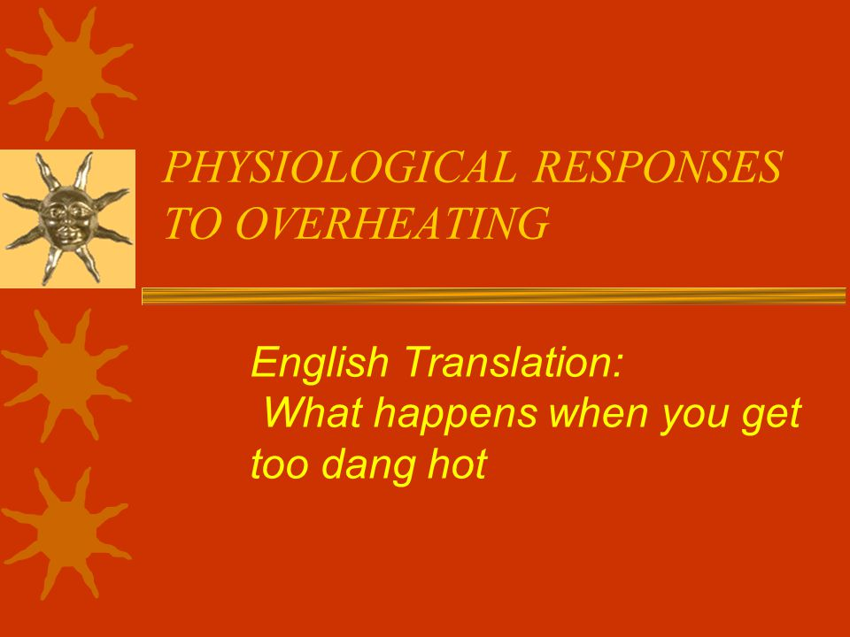 PHYSIOLOGICAL RESPONSES TO OVERHEATING English Translation: What happens when you get too dang hot
