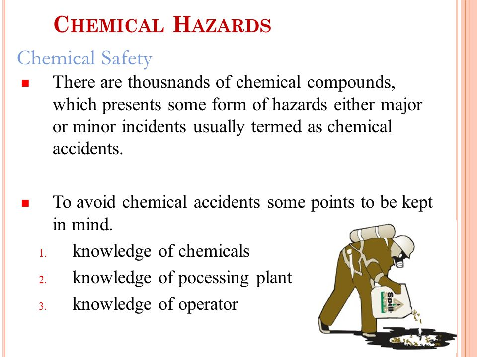Chemical Safety There are thousnands of chemical compounds, which presents some form of hazards either major or minor incidents usually termed as chemical accidents.