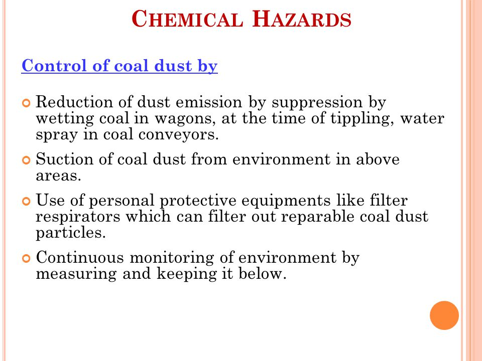 C HEMICAL H AZARDS Control of coal dust by Reduction of dust emission by suppression by wetting coal in wagons, at the time of tippling, water spray in coal conveyors.