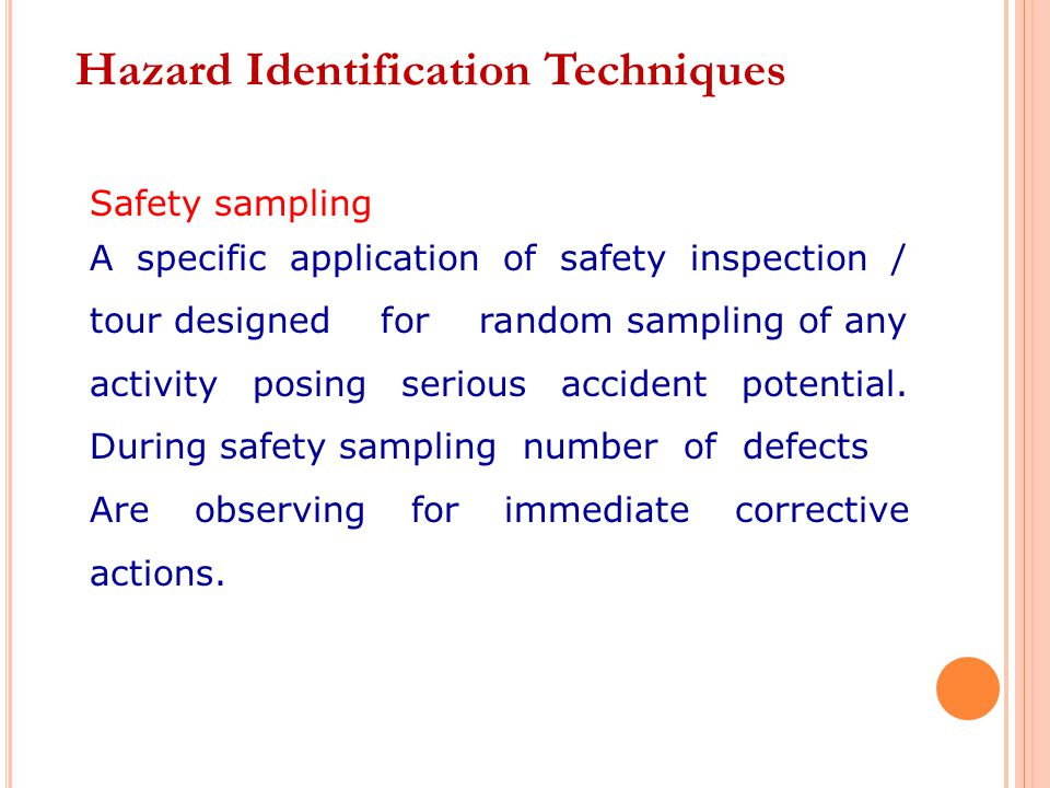 Safety sampling A specific application of safety inspection / tour designed for random sampling of any activity posing serious accident potential.