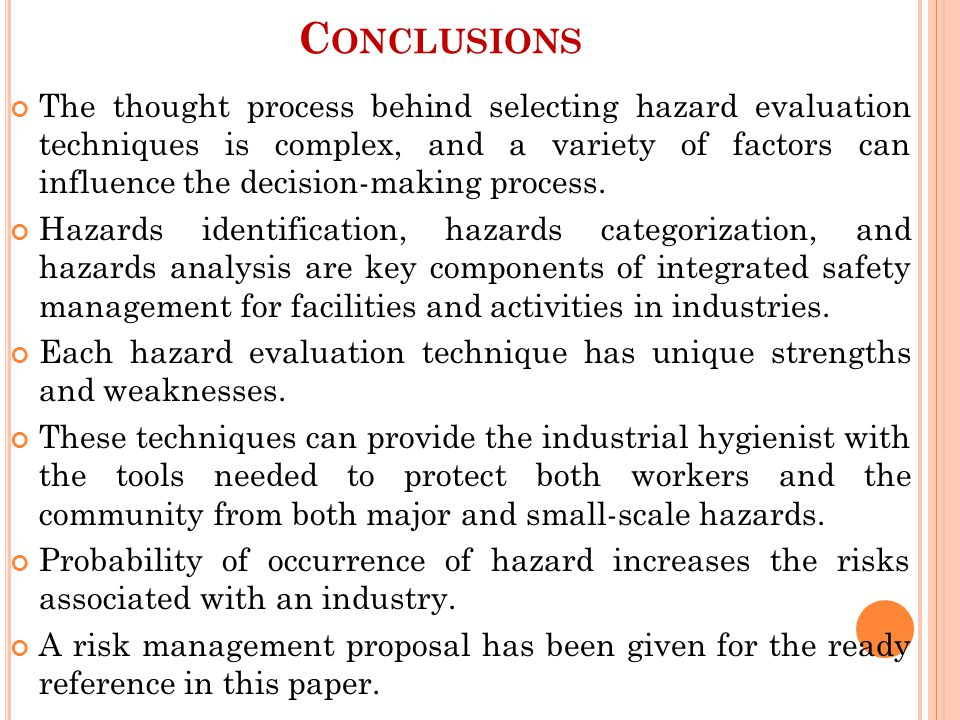 C ONCLUSIONS The thought process behind selecting hazard evaluation techniques is complex, and a variety of factors can influence the decision-making process.
