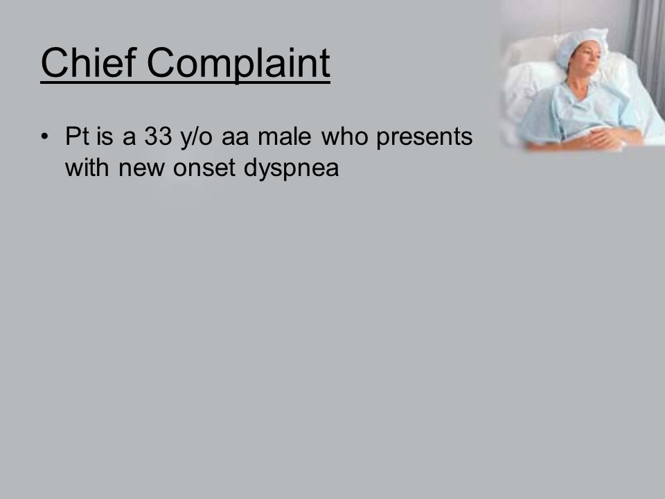 Chief Complaint Pt is a 33 y/o aa male who presents with new onset dyspnea