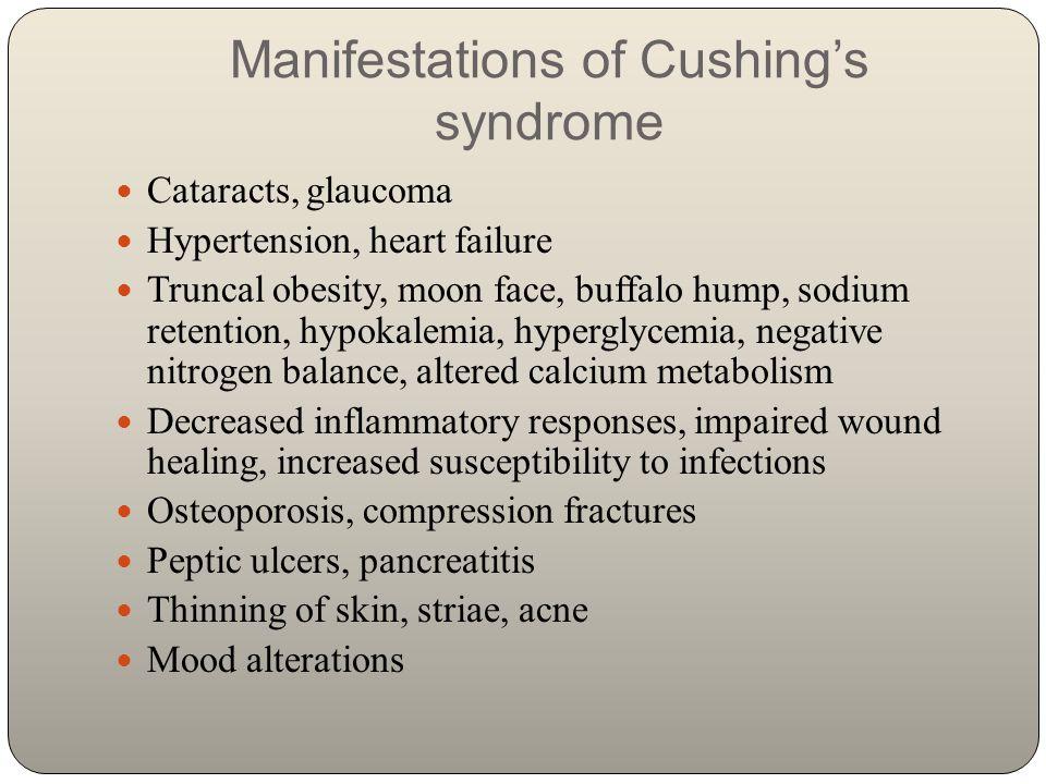 Manifestations of Cushing's syndrome Cataracts, glaucoma Hypertension, heart failure Truncal obesity, moon face, buffalo hump, sodium retention, hypok