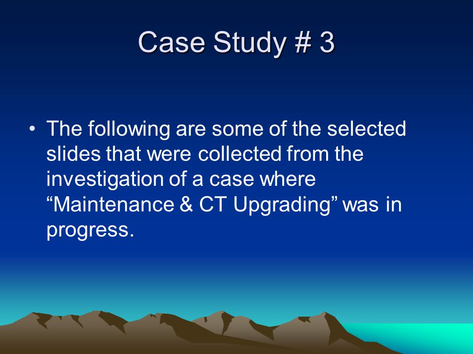 Case Study # 3 The following are some of the selected slides that were collected from the investigation of a case where Maintenance & CT Upgrading was in progress.