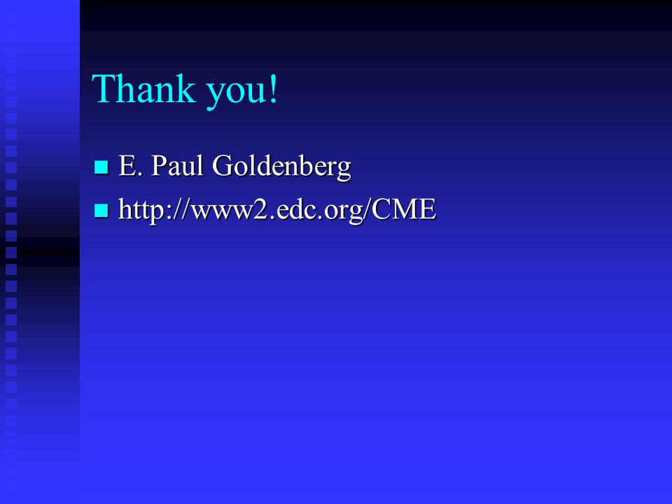 Thank you! E. Paul Goldenberg E. Paul Goldenberg http://www2.edc.org/CME http://www2.edc.org/CME