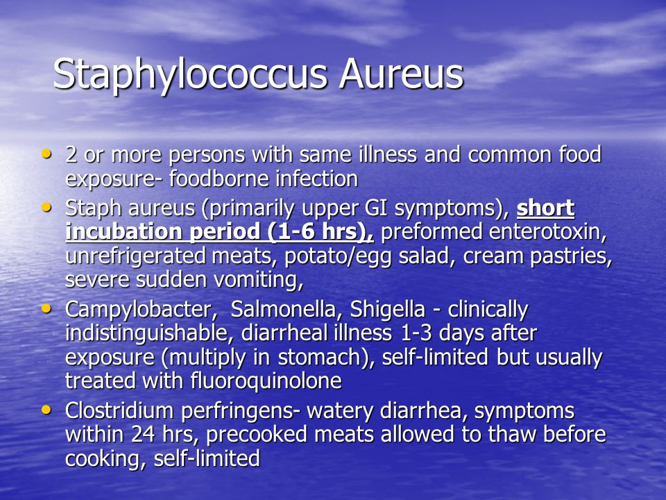 Staphylococcus Aureus Staphylococcus Aureus 2 or more persons with same illness and common food exposure- foodborne infection 2 or more persons with s