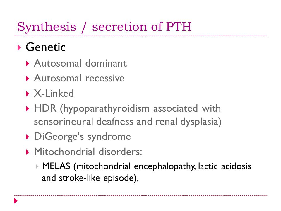 Synthesis / secretion of PTH  Genetic  Autosomal dominant  Autosomal recessive  X-Linked  HDR (hypoparathyroidism associated with sensorineural d