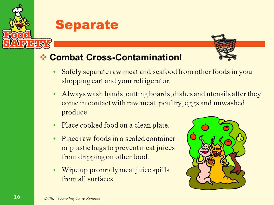 ©2002 Learning Zone Express 16 Separate  Combat Cross-Contamination! Safely separate raw meat and seafood from other foods in your shopping cart and