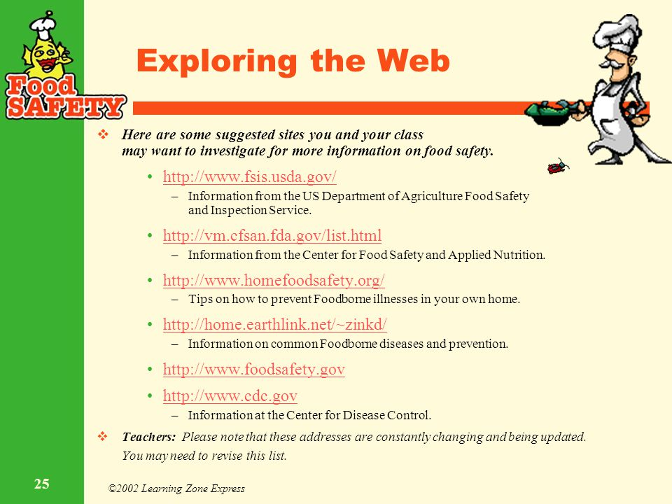 ©2002 Learning Zone Express 25 Exploring the Web  Here are some suggested sites you and your class may want to investigate for more information on fo